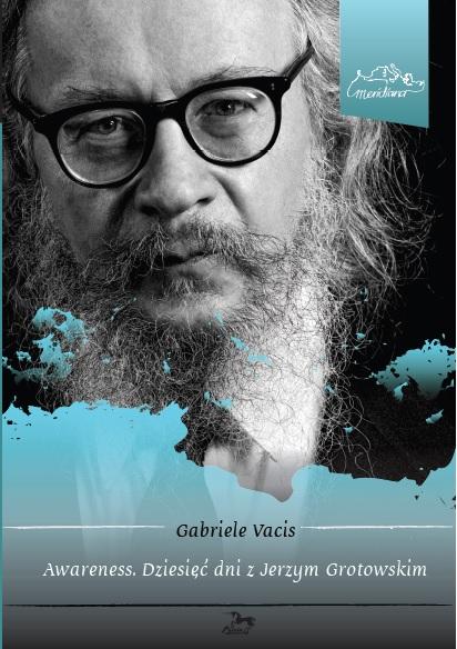 """Gabriele Vacis """"Awareness. Dziesięć dni z Jerzym Grotowskim"""" przeł. Katarzyna Woźniak"""