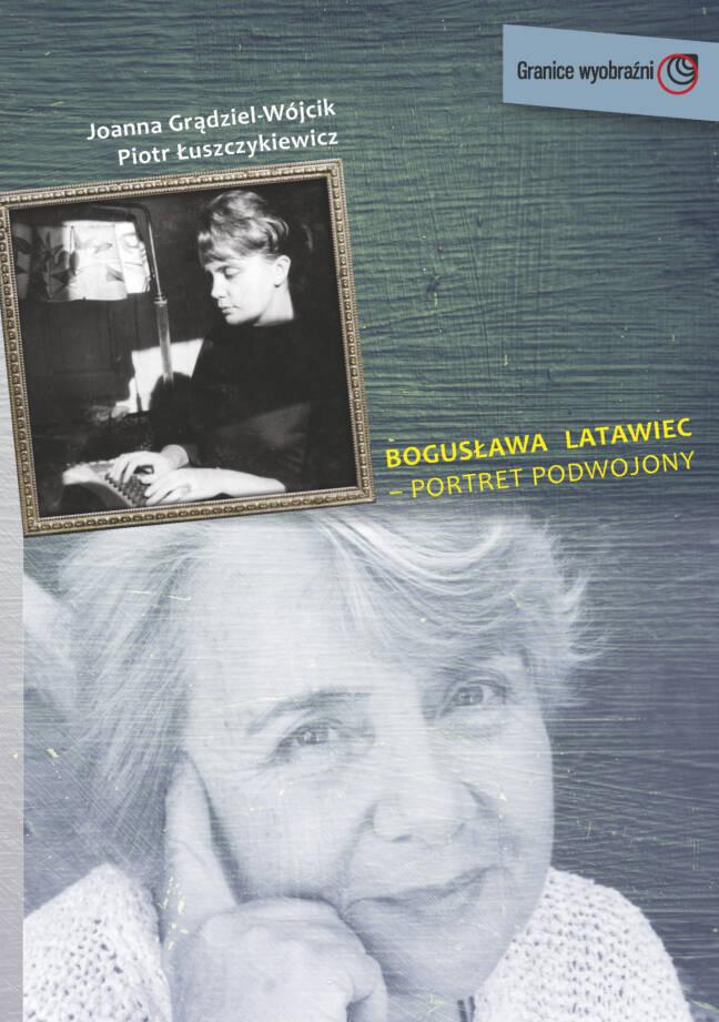 """Joanna Grądziel-Wójcik, Piotr Łuszczykiewicz """"Bogusława Latawiec - Portret podwojony"""""""