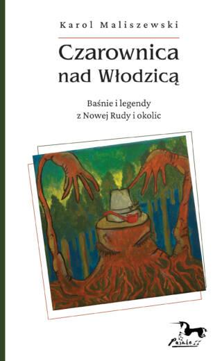 Czarownica nad Włodzicą.                                                 Baśnie i legendy z Nowej Rudy i okolic